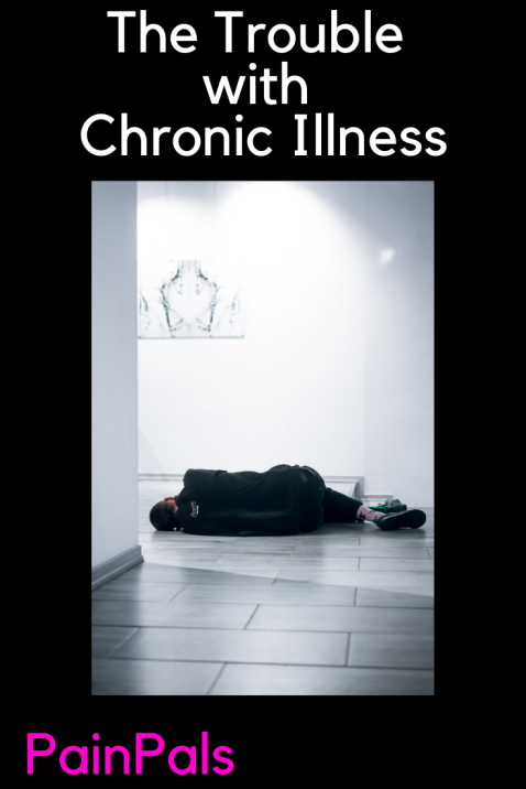 The Trouble with Chronic Illness